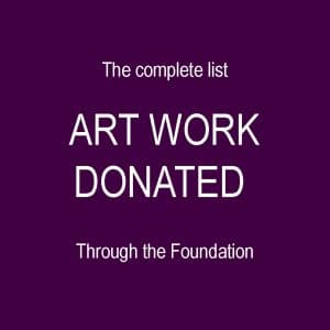 The Complete List of art work donated through the Foundation
